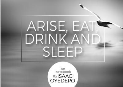 Arise eat drink and sleep